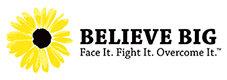 Believe Big – Face It. Fight It. Overcome It.