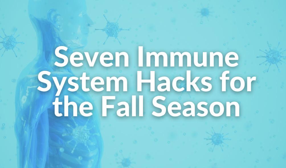 Seven Immune System Hacks for the Fall Season